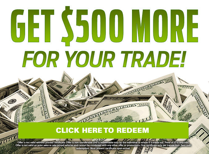 Get $500 More FOR YOUR TRADE!