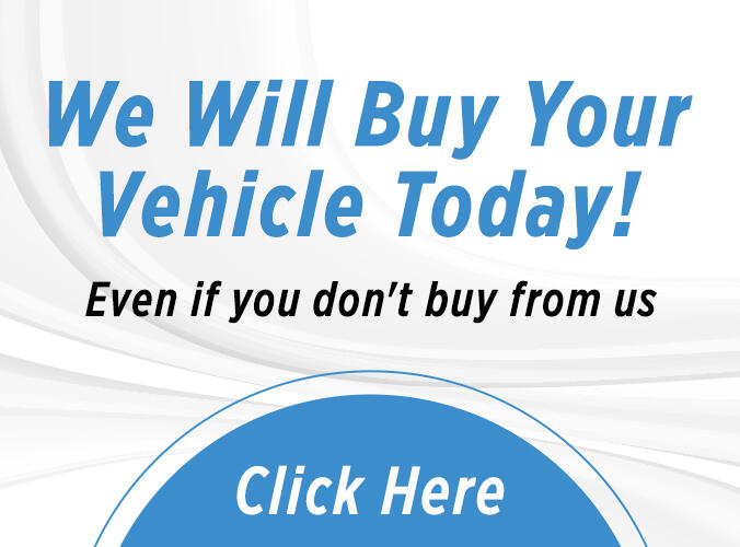We Will Buy Your Vehicle Today! Even if you don't buy from us