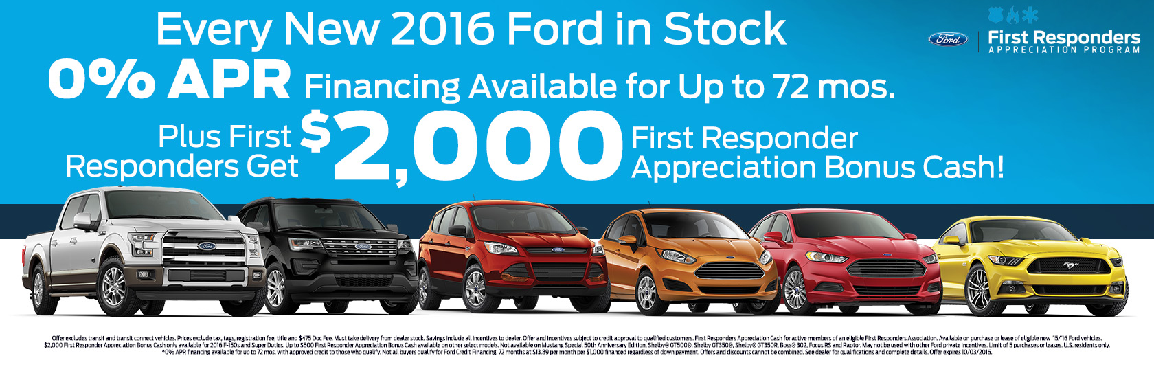 Get 0 apr financing for 72 months on every new 2016 ford in stock plus 2000 first responder appreciation bonus cash available to those who qualify