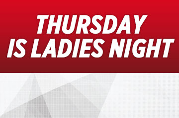 THURSDAY IS LADIES NIGHT!