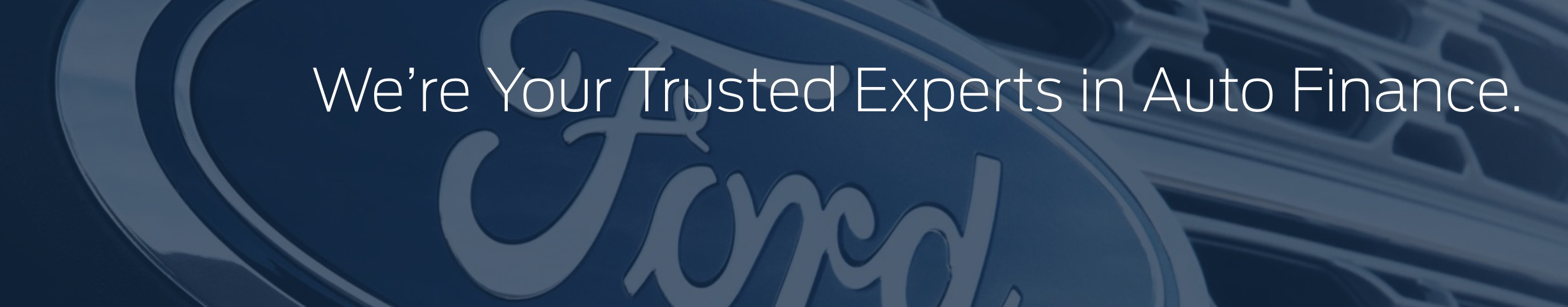"""A banner over the Ford logo that reads, """"We're your trusted experts in auto finance."""""""