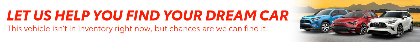 Let Us Help You Find Your Dream Car